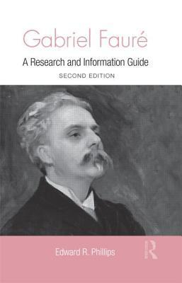 Gabriel Faure  A Guide to Research by Edward R