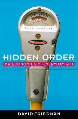 Hidden Order: The Economics of Everyday Life