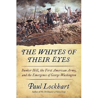 The Whites of Their Eyes: Bunker Hill, the First American Army, and