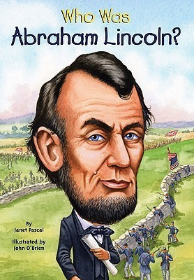Who Was Abraham Lincoln by Janet Pascal Nancy Harrison John OBrien