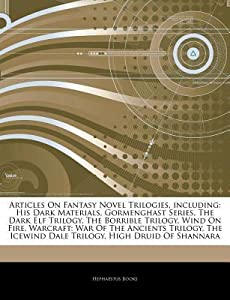 Articles on Fantasy Novel Trilogies, Including: His Dark Materials, Gormenghast Series, the Dark Elf Trilogy, the Borrible Trilogy, Wind on Fire, Warcraft: War of the Ancients Trilogy, the Icewind Dale Trilogy, High Druid of Shannara