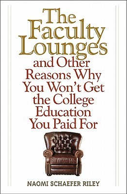The Faculty Lounges: and Other Reasons Why You Won't Get the College Education You Paid For