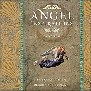 Angel Inspirations: Essential Wisdom, Insight and Guidance. David Ross