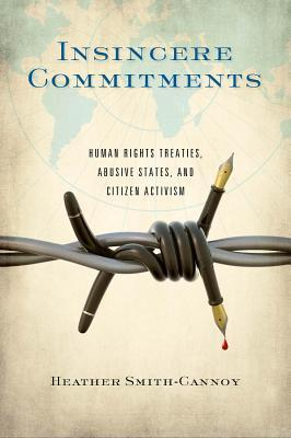 Insincere Commitments Human Rights Treaties, Abusive States, and Citizen Activism
