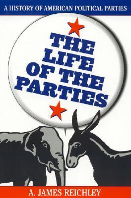 The Life of the Parties: A History of American Political Parties