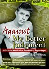 Against My Better Judgment: An Intimate Memoir of an Eminent Gay Psychologist