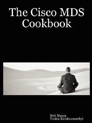 The Cisco MDS Cookbook Seth Mason, Venkat Kirishnamurthyi