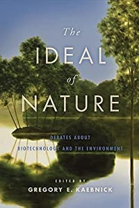 The Ideal of Nature: Debates about Biotechnology and the Environment