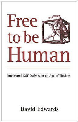Free to be Human: Intellectual Self-Defence in an Age of Illusions