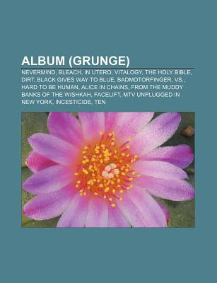 Album (Grunge): Nevermind, Bleach, in Utero, Vitalogy, the