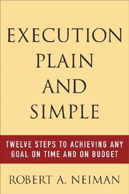 Execution-Plain-and-Simple-Twelve-Steps-to-Achieving-Any-Goal-on-Time-and-On-Budget-