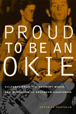 Proud to Be an Okie Cultural Politics, Country Music, and Migration to Southern California