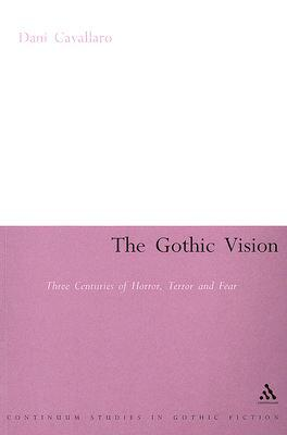 The Gothic Vision: Three Centuries of Horror, Terror and Fear