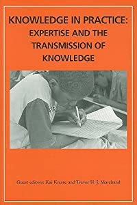 Knowledge in Practice: Expertise and the Transmission of Knowledge