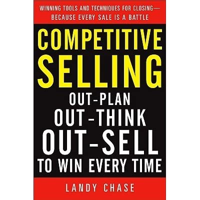 Competitive selling out plan out think and out sell to win every competitive selling out plan out think and out sell to win every time by landy chase fandeluxe Image collections