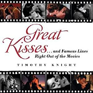 Great Kisses: ...and Famous Lines Right Out of the Movies