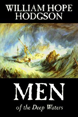 Men of the Deep Waters by William Hope Hodgson, Fiction, Horror, Classics, Sea Stories