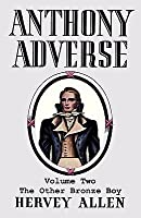 Anthony Adverse, Volume Two: The Other Bronze Boy (Anthony Adverse, #2)