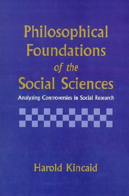 Philosophical Foundations of the Social Sciences Analyzing Controversies in Social Research