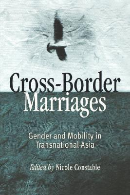 Cross-Border Marriages Gender and Mobility in Transnational Asia