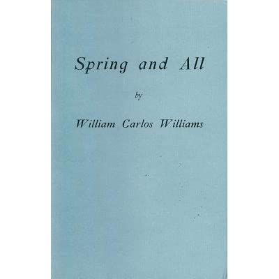 the capital phrases in the book spring and all by william carlos williams The red wheelbarrow is a poem by american modernist poet and physician william carlos williams (1883–1963) the poem was originally published without a title and was designated as xxii as the twenty-second work in williams' 1923 book spring and all , a hybrid collection which incorporated alternating selections of free verse poetry and.