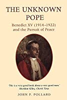 The Unknown Pope: Benedict XV (1914-1922) and the Pursuit of Peace
