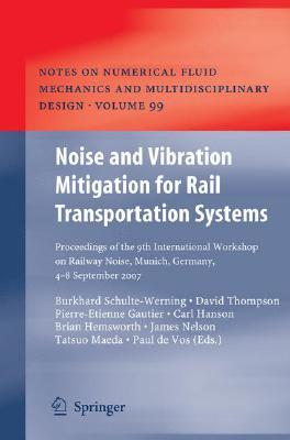 Noise and Vibration Mitigation for Rail Transportation Systems: Proceedings of the 9th International Workshop on Railway Noise, Munich, Germany, 4-8 September 2007