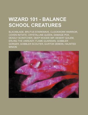 Wizard 101 - Balance School Creatures: Blackblade, Brutus Starkwave, Clockwork Warrior, Coven Initiate, Crystalline Queen, Damage Pox, Deadly Scratche