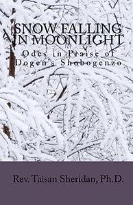 Snow Falling in Moonlight: Odes of Praise to Dogen's Shobogenzo