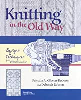 Knitting in the Old Way: Designs and Techniques from Ethnic Sweaters