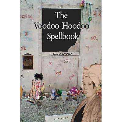 The Voodoo Hoodoo Spellbook by Denise Alvarado