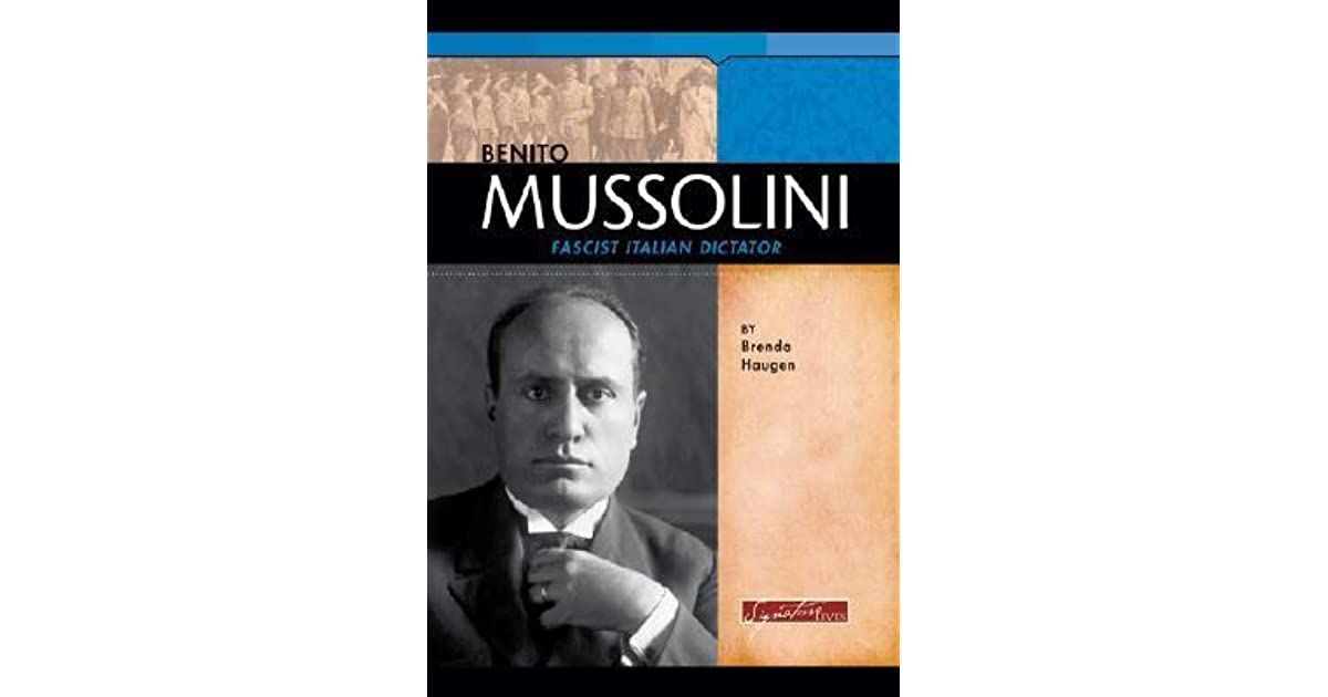 a description of benito mussolini as the fascist dictator of italy