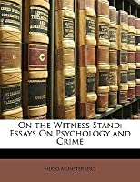 on the witness stand essays on psychology and crime by hugo on the witness stand essays on psychology and crime