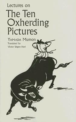 Lectures on the Ten Oxherding Pictures by Yamada Mumon