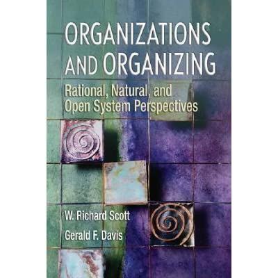rational natural and open system theories organizations Organizations & organizing rational natural & open systems perspectives by w richard scott available in trade paperback on powellscom, also read synopsis and reviews.
