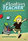 The Floating Teacher: A Guide to Surviving and Thriving