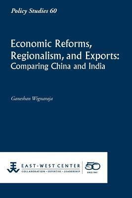 Economic Reforms, Regionalism, and Exports Comparing China and India