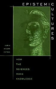 Epistemic Cultures: How the Sciences Make Knowledge