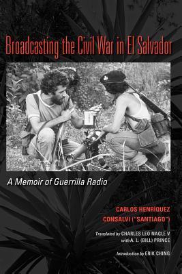 Broadcasting the Civil War in El Salvador: A Memoir of Guerrilla