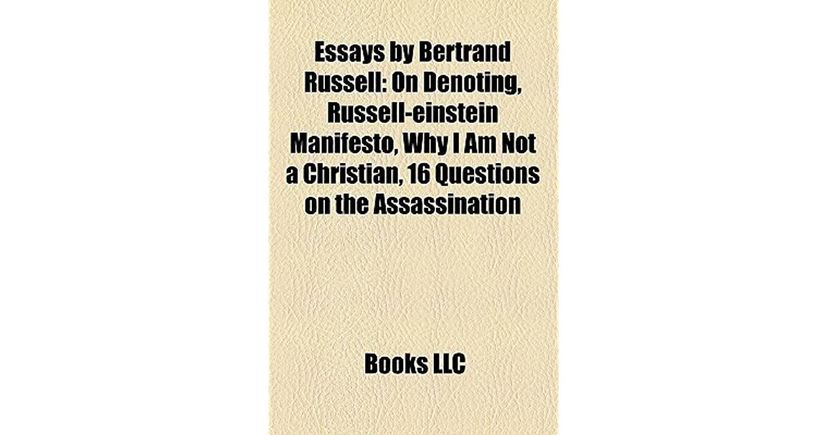 an analysis of the essay why i am not a christian by bertrand russel Bertrand russell, why i am not a christian what is one reason why russell is dissatisfied with the first-cause argument a russell thinks that not everything has a.