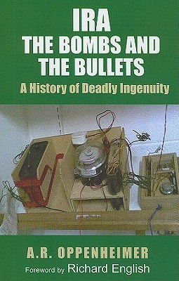 IRA The Bombs and the Bullets A History of Deadly Ingenuity