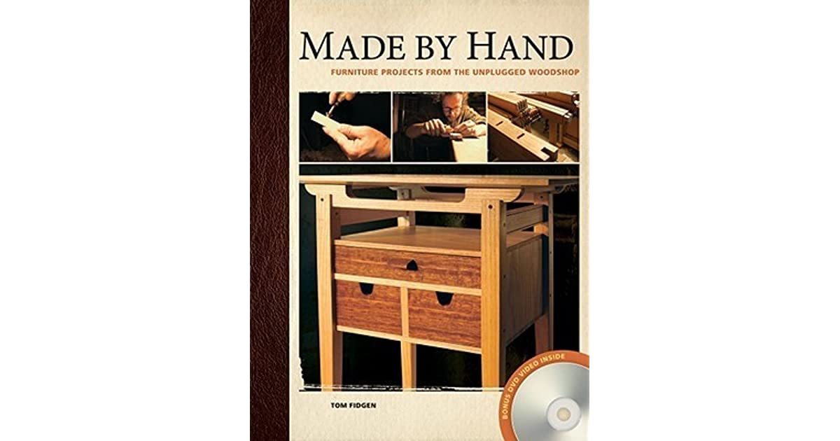 Made By Hand: Furniture Projects From The Unplugged Woodshop By Tom Fidgen  U2014 Reviews, Discussion, Bookclubs, Lists