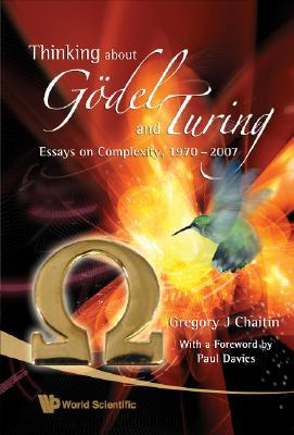Thinking about Godel and Turing: Essays on Complexity, 1970-2007