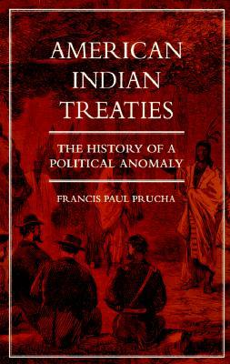 American Indian Treaties: The History of a Political Anomaly