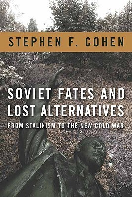 Soviet Fates and Lost Alternatives From Stalinism to the New Cold War