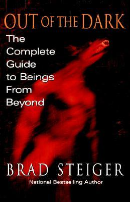 Out Of The Dark: The Complete Guide to Beings from Beyond