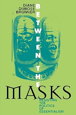Between the Masks: Resisting the Politics of Essentialism