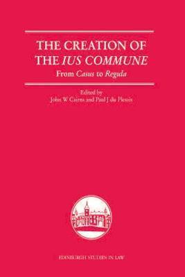 The Creation of the Ius Commune From Casus to Regula