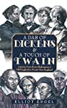 A Dab of Dickens  A Touch of Twain: Literary Lives from Shakespeare's Old England to Frost's New England