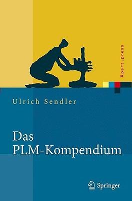Das Plm Kompendium: Referenzbuch Des Produkt Lebenszyklus Managements (Xpert.Press) (German Edition)